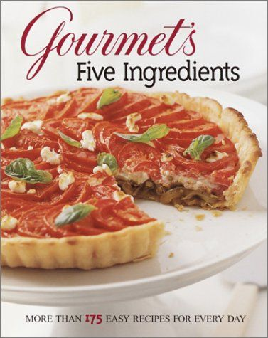 Gourmets Five Ingredients More Than 175 Easy Recipes For Every