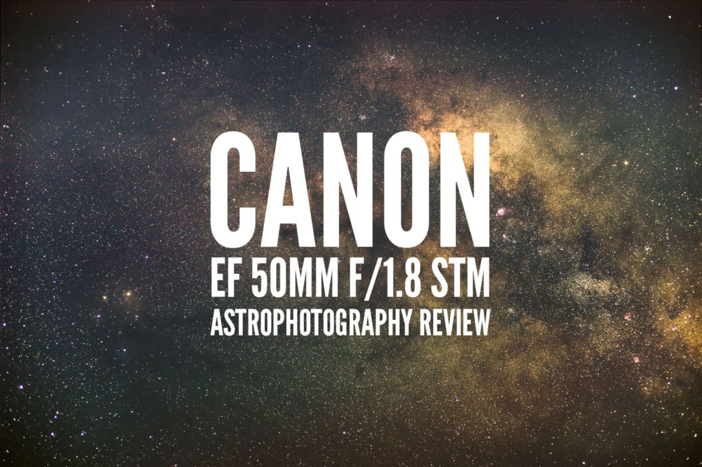Canon Ef 50mm F 1 8 Stm Astrophotography Review Astrophotography Canon Ef Astrophotography Tutorial
