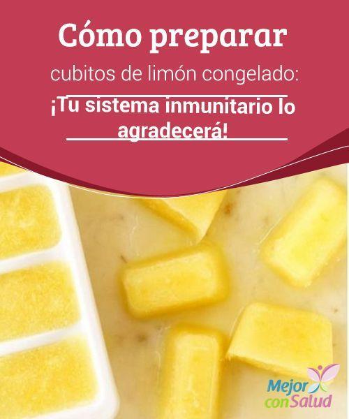 Cómo preparar cubitos de limón congelado: ¡Tu #SistemaInmunitario lo agradecerá!  Te explicamos cómo preparar cubitos de #Limón congelado: ¡Tu sistema inmunitario lo agradecerá! No dudes en prepararlo, te será de gran ayuda. #Curiosidades