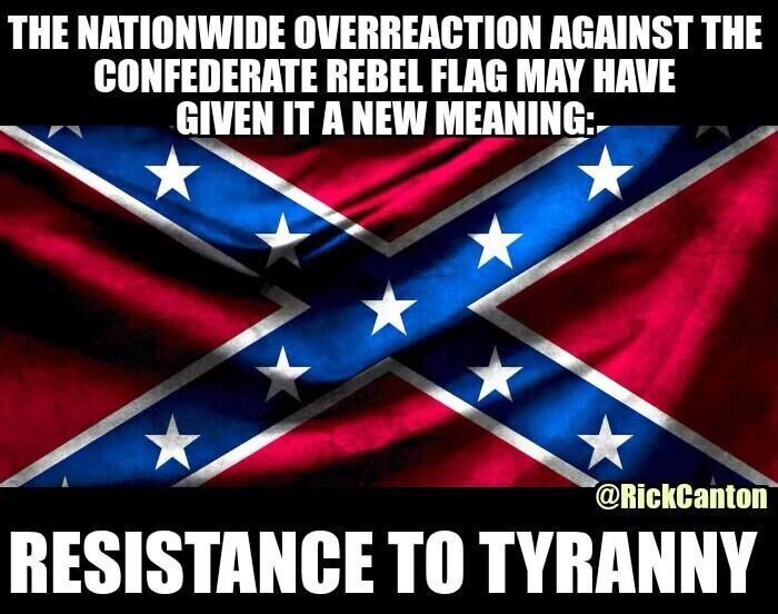 Confederate Flag - It's always meant resistance to tyranny...This just reminded people.