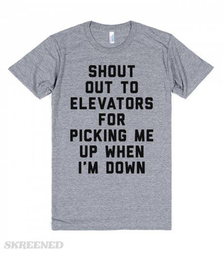 Perfect Fit T Shirt Wherever You Find Love It Feels Like: Shout Out To Elevators For Picking Me Up When I'm Down