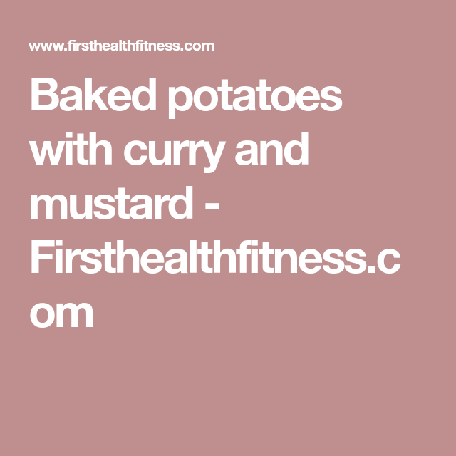 Baked potatoes with curry and mustard - Firsthealthfitness.com