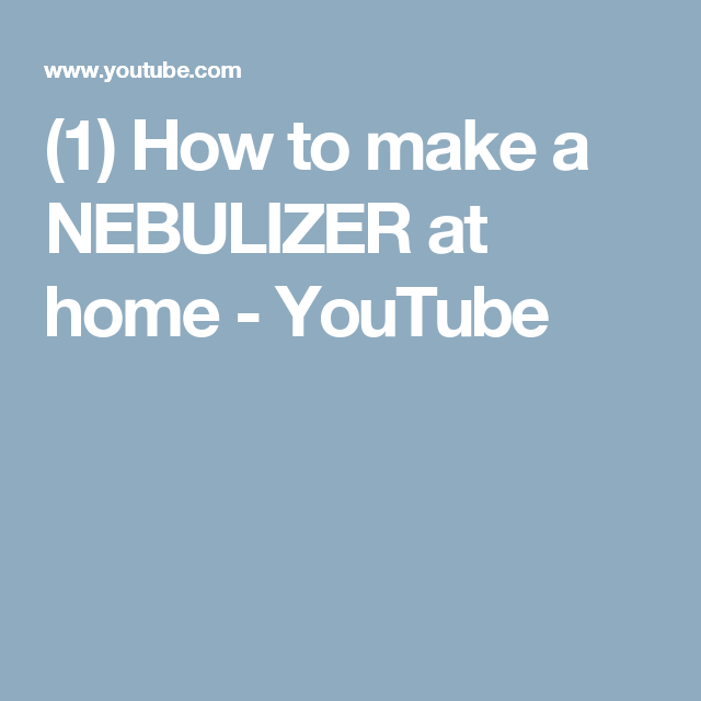 1 How To Make A Nebulizer At Home Youtube Projects Diy Pinterest