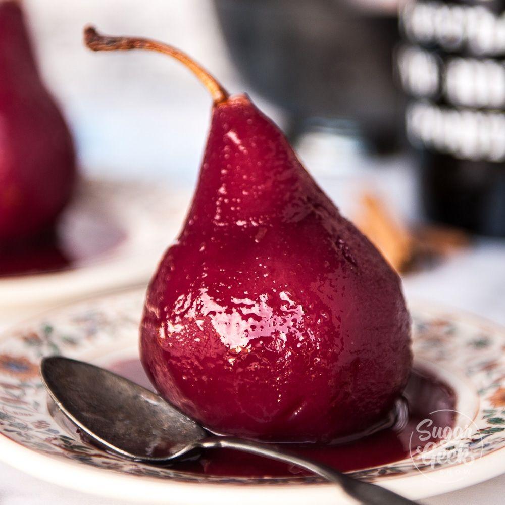 Poached Pears In Red Wine Dessert Sauce Sugar Geek Show Recipe In 2020 Wine Poached Pears Pears In Red Wine Wine Desserts