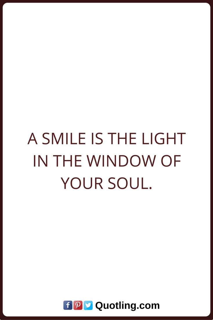 smile quotes a smile is the light in the window of your soul