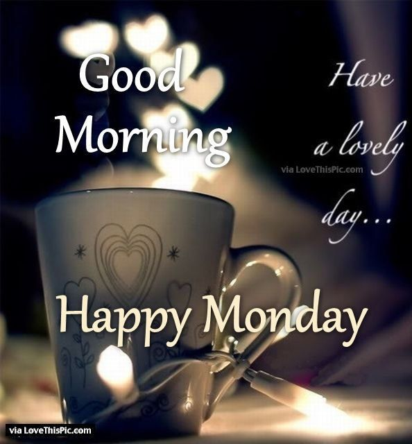 Good Morning Have A Lovely Day Happy Monday Good Morning