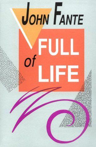 Full Of Life John Fante Good Books Best Fiction Books Metaphysical Books