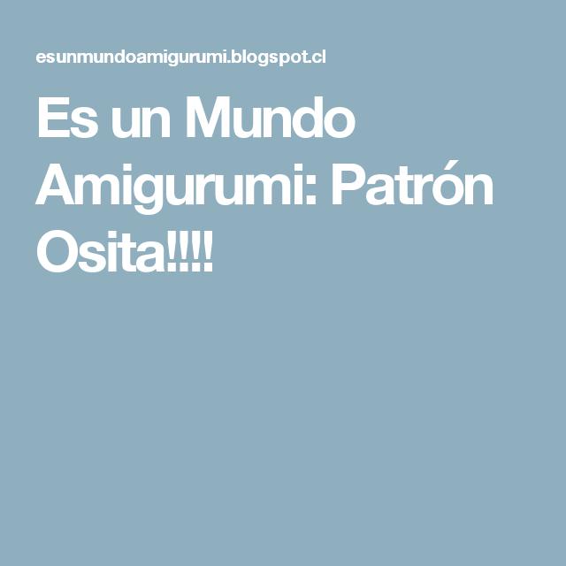 Es un Mundo Amigurumi: Patrón Osita!!!!