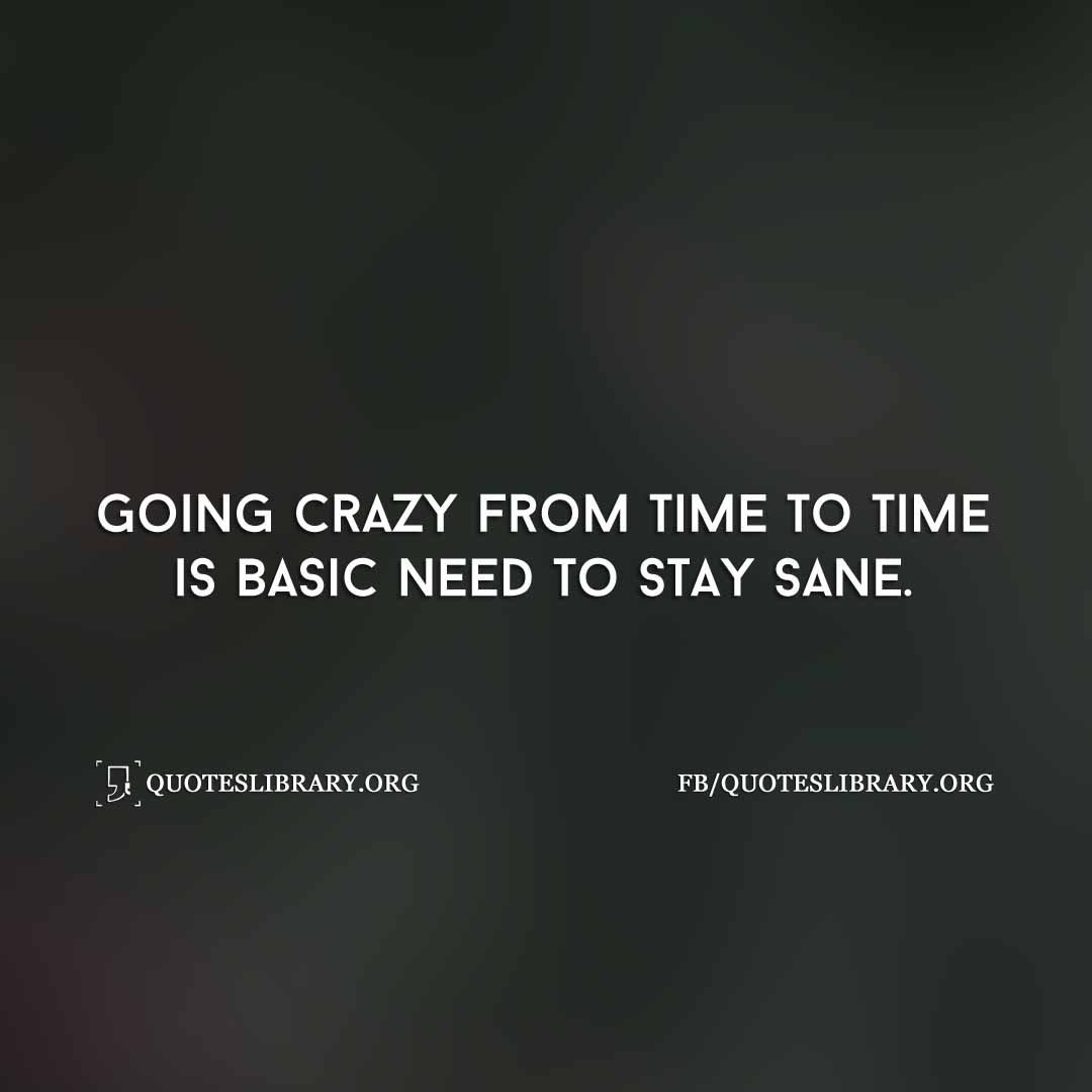 Going Crazy From Time To Time Is Basic Need To Stay Sane Osho Quotes Osho Quotes Love Going Crazy