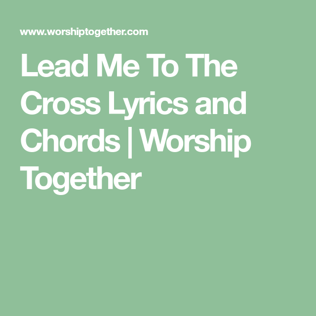 Lead Me To The Cross Lyrics And Chords Worship Together Music