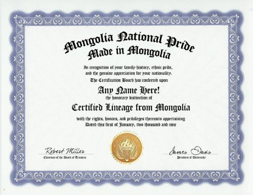 Mongolia Mongolian National Pride Certification: Custom Gag Nationality Family History Genealogy Certificate (Funny Customized Joke Gift - Novelty Item) by GD Novelty Items. $13.99. One customized novelty certificate (8.5 x 11 inch) printed on premium certificate paper with official border. Includes embossed Gold Seal on certificate. Custom produced with your own personalized information: Any name and any date you choose.