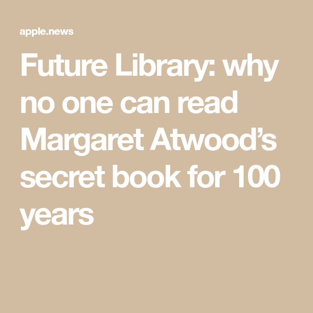 Future Library: why no one can read Margaret Atwood's secret book for 100 years — Stylist #margaretatwood