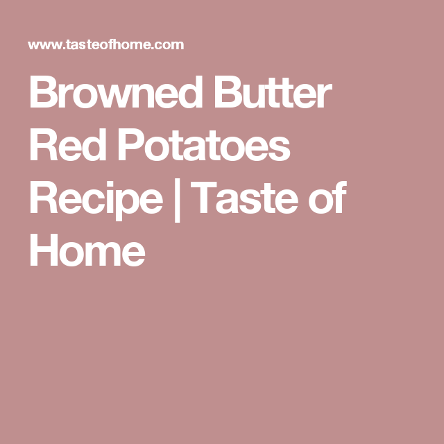 Browned Butter Red Potatoes Recipe | Taste of Home