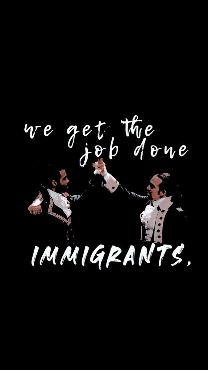 Immigrants We Get The Job Done Hamilton Lyrics : immigrants, hamilton, lyrics, Hamilton, Wallpaper, Wallpaper,, Lyrics, Stickers