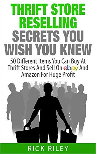 Thrift Store Reselling Secrets You Wish You Knew 50 Different Items You Can Buy At Thrift Stores And Sell On Ebay And Amazon For Huge Profit Reseller Stor Thrifting Things