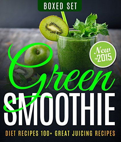 Green Smoothie Diet Recipes 100 Great Juicing Recipes Lose Up To 10 Pounds In 10 Days You Can Find Ou Green Smoothie Diet Smoothie Diet Diet Smoothie Recipes