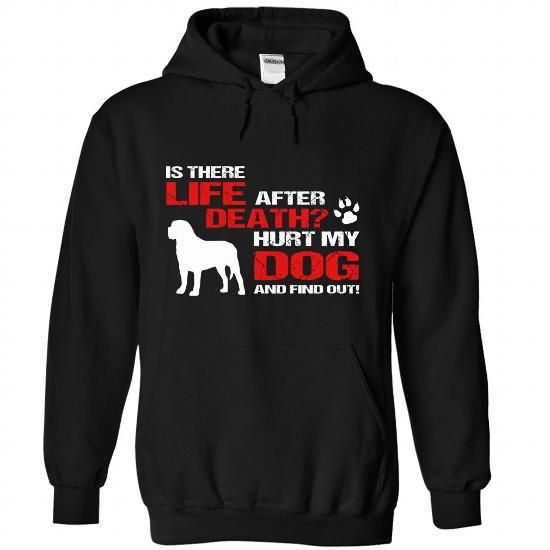 Life After Death? Hurt my dog, find out! - #gift amor #bestfriend gift. LIMITED AVAILABILITY => https://www.sunfrog.com/Pets/Life-After-Death-Hurt-my-dog-find-out-3478-Black-Hoodie.html?68278