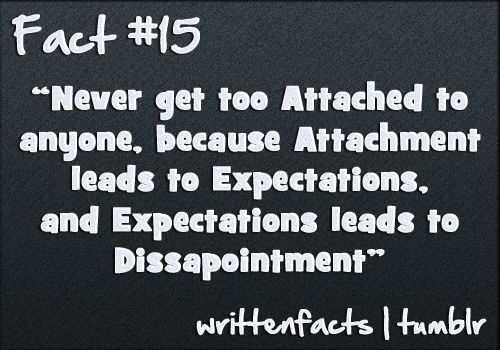 Never Get Too Attached To Anyone Because Attachment Leads To