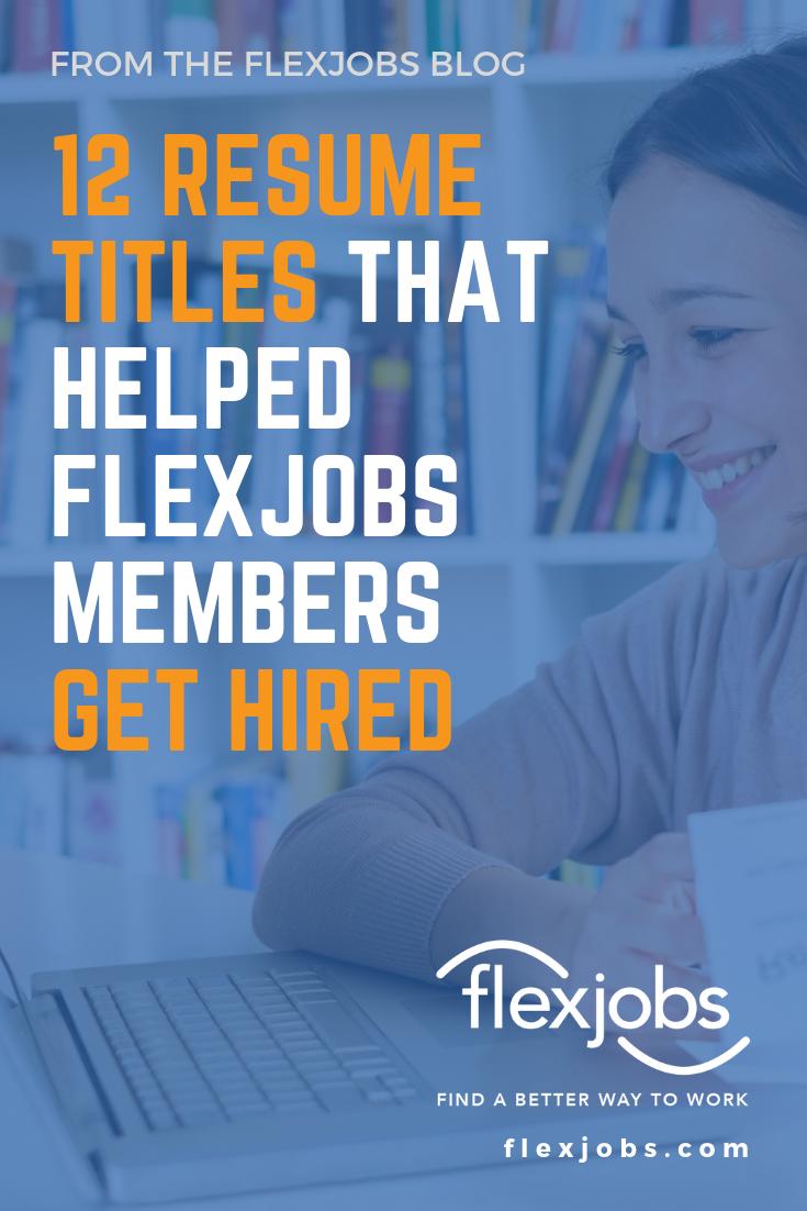 20 Resume Titles That Helped Flexjobs Members Get Hired Resume