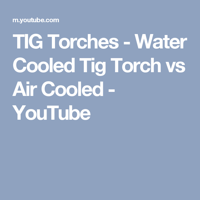 Tig Torches Water Cooled Tig Torch Vs Air Cooled Youtube Tig Torch Water Cooling Torch