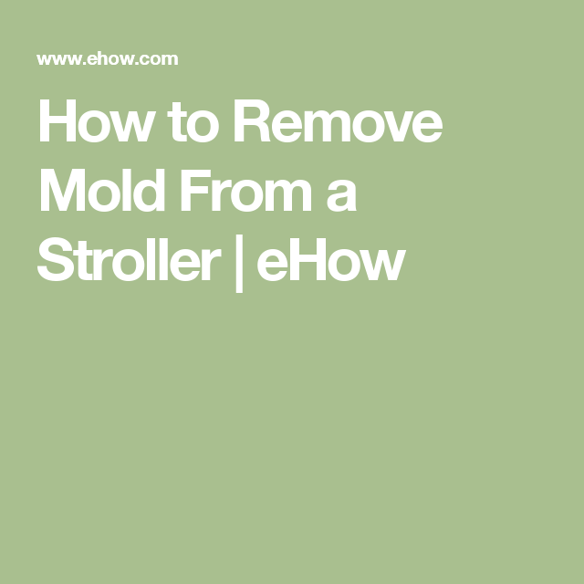 How To Remove Mold From A Stroller Ehow Cleaning