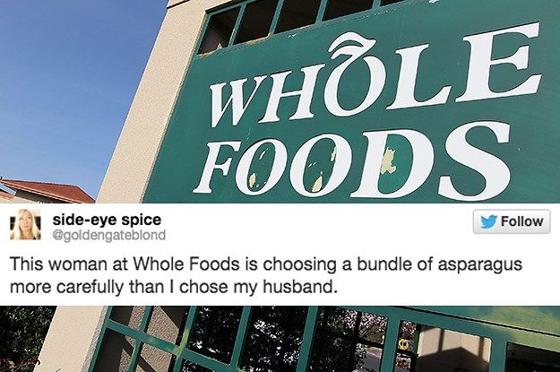 17 Tweets About Whole Foods That Ll Actually Make You Laugh Whole Food Recipes Diet Motivation Quotes Funny Laugh