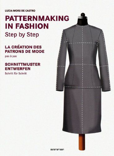 Patternmaking in Fashion by Lucia Mors de Castro http://www.amazon ...
