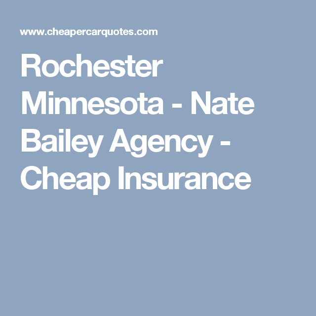 Rochester Minnesota Nate Bailey Agency Cheap Insurance