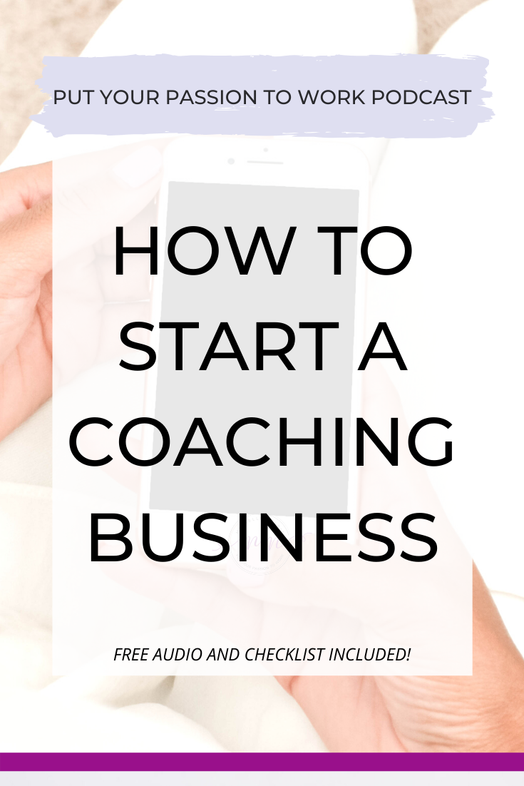 How To Start A Coaching Business - Put Your Passion to Work