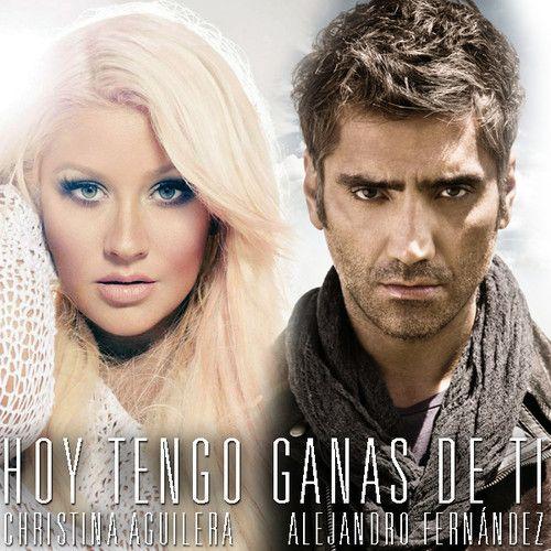 Hoy Tengo Ganas De Ti Alejandro Fernandez Y Cristina Aguilera