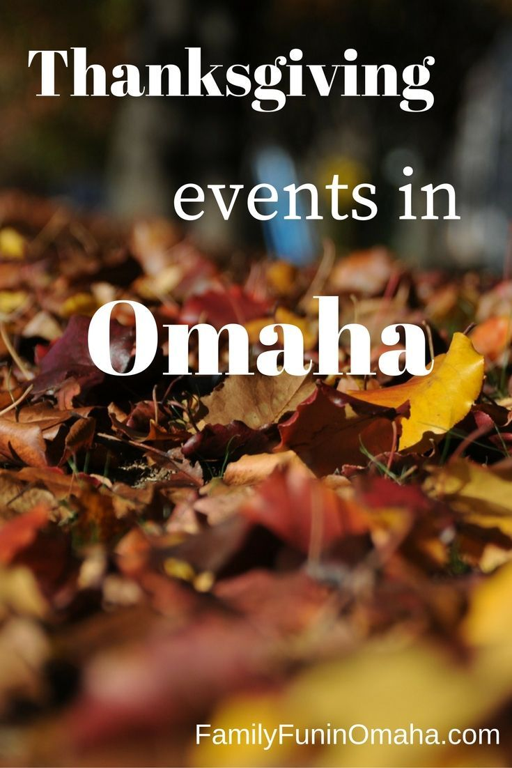 Thanksgiving Events In Omaha Omaha Visit Omaha Midwest Travel