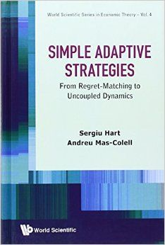 Simple adaptive strategies : from regret-matching to uncoupled dynamics / Sergiu Hart, Andreu Mas-Colell. World Scientific, 2013. http://cataleg.ub.edu/record=b2152101~S1. #bibeco