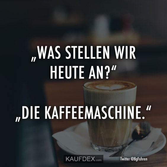 """""""Was stellen wir heute an?!"""" """"Die Kaffeemaschine."""" #quotesaboutcoffee"""