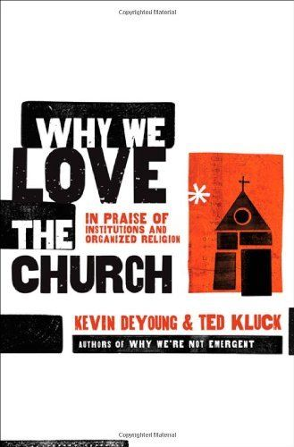 Why We Love the Church: In Praise of Institutions and Organized Religion by Kevin DeYoung, http://www.amazon.com/dp/0802458378/ref=cm_sw_r_pi_dp_IfPlqb09QTJBJ