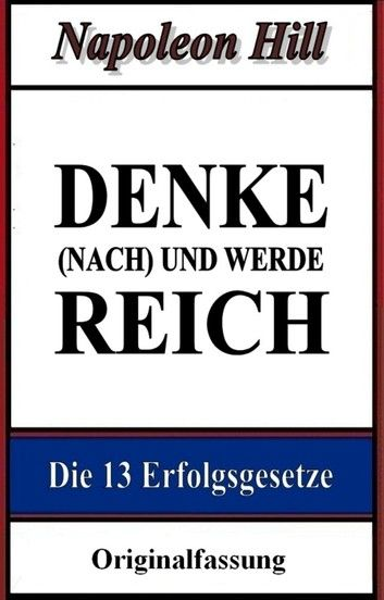 Buy Denke (nach) und werde reich: Die 13 Erfolgsgesetze by  Joscha Barisch, Napoleon Hill, Urs Rauscher and Read this Book on Kobo's Free Apps. Discover Kobo's Vast Collection of Ebooks and Audiobooks Today - Over 4 Million Titles!