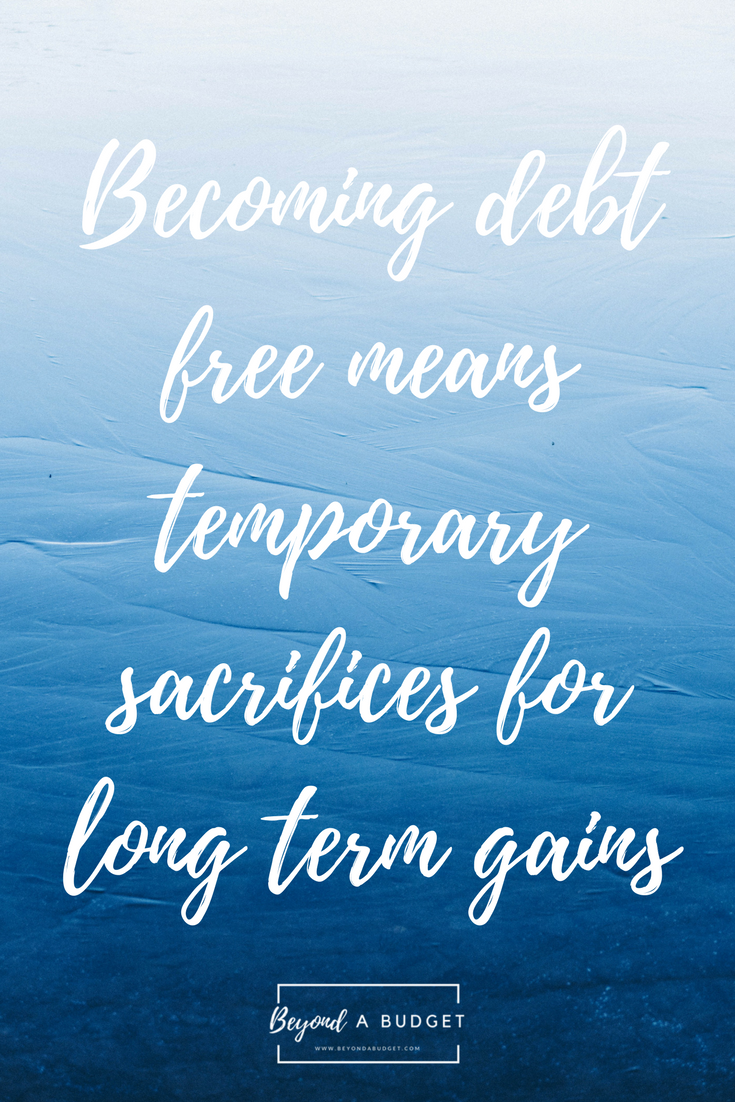 Becoming Debt Free Means Temporary Sacrifices For Long Term Gains Quotes About Budgeting Money And Motiva Debt Free Debt Free Living Quotes Debt Free Quotes