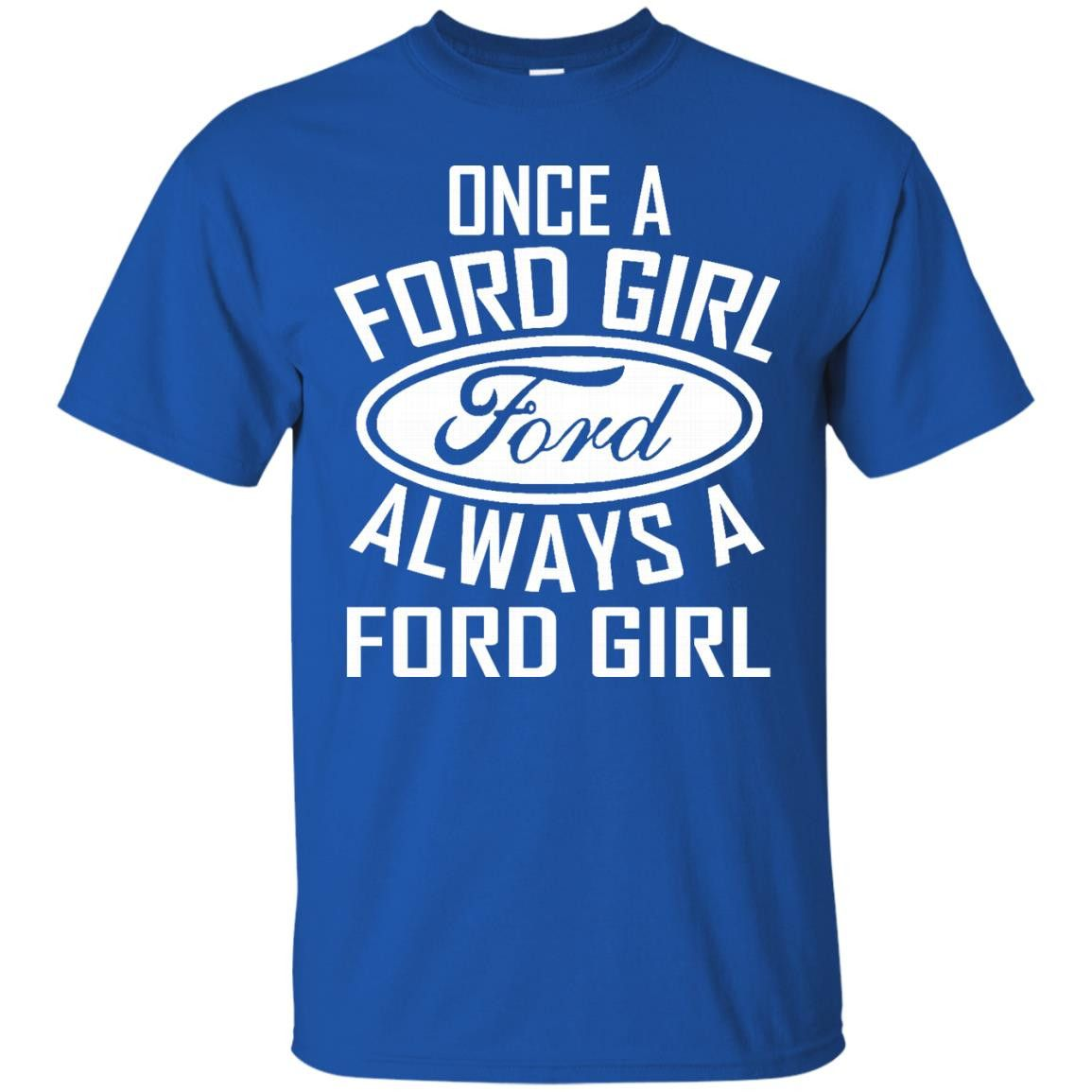 ford t shirts once a ford girl always a ford girl shirts. Black Bedroom Furniture Sets. Home Design Ideas