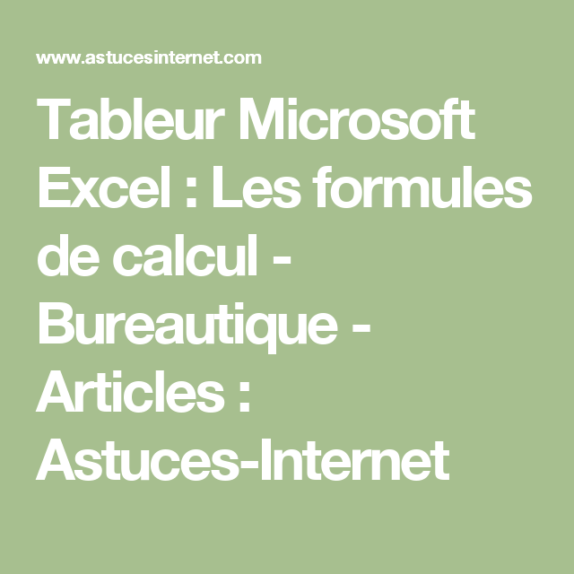 Tableur Microsoft Excel : Les formules de calcul - Bureautique - Articles : Astuces-Internet