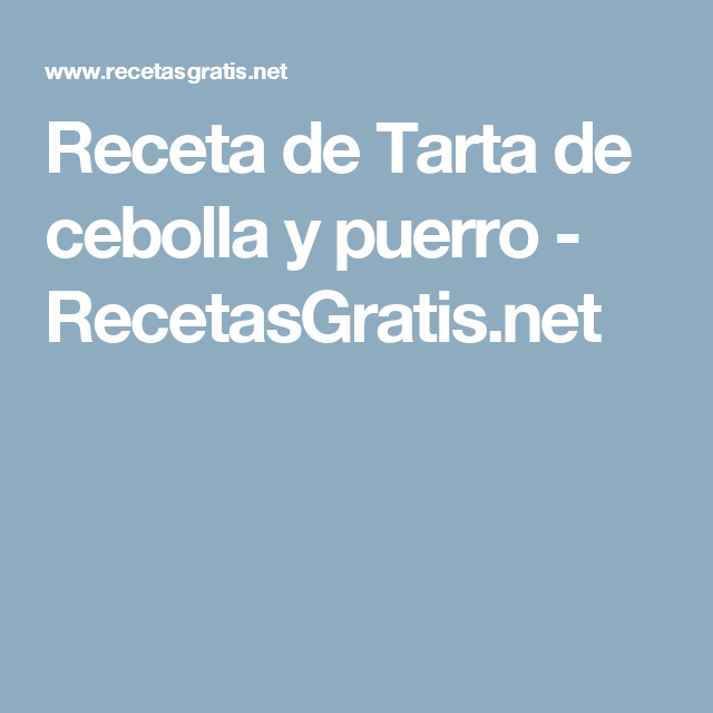 Receta de Tarta de cebolla y puerro - RecetasGratis.net