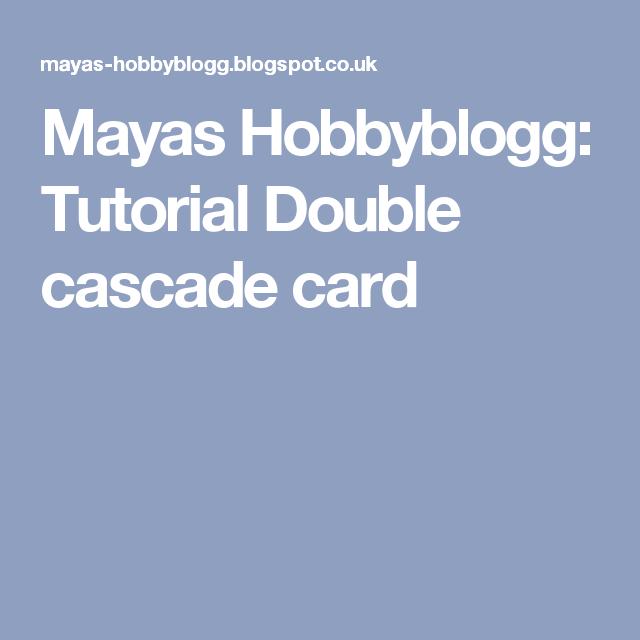 Mayas Hobbyblogg: Tutorial Double cascade card