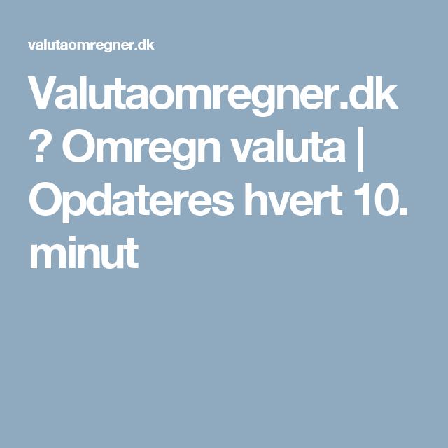 valutaomregner dk omregn valuta opdateres hvert 10 minut