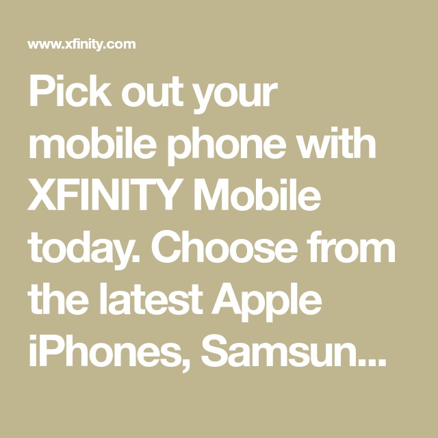 Pick out your mobile phone with XFINITY Mobile today