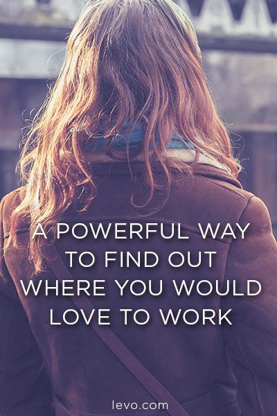 Here S A Powerful Way To Find Out Where You Would Love To Work