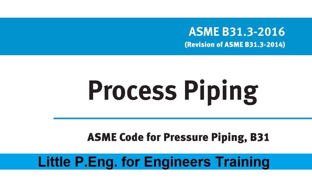 Process Piping ASME B31 3 2016 | #Little_PEng | Little P Eng