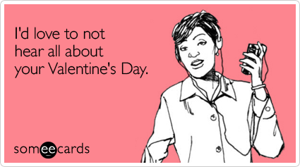10 Valentine S Day Someecards Single Girls Need To See Ecards Funny Birthday Quotes Funny Work Quotes Funny
