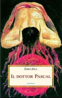 Libro Il dottor Pascal Émile Zola
