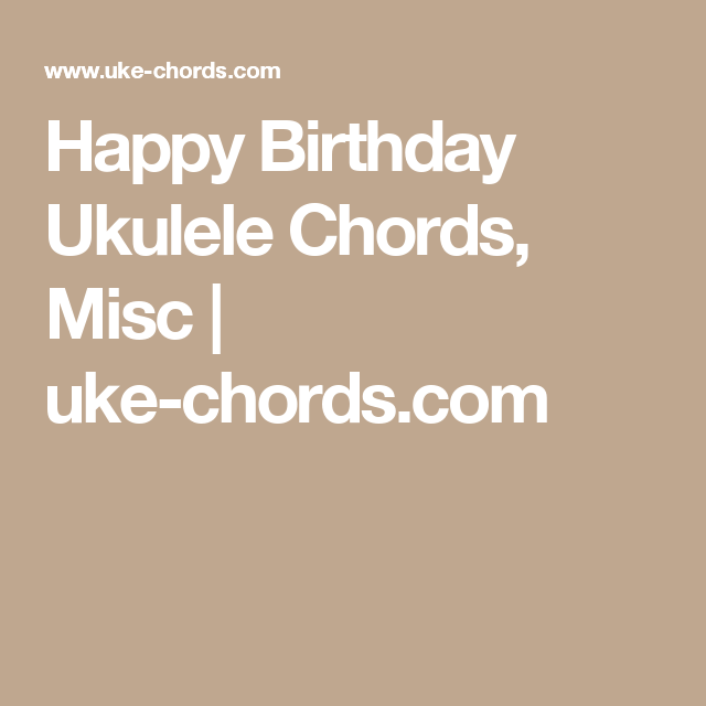 Happy Birthday Ukulele Chords, Misc | uke-chords.com | Songs on ...