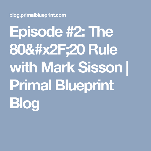 Episode 2 the 8020 rule with mark sisson primal blueprint episode 2 the 8020 rule with mark sisson primal blueprint blog malvernweather Images