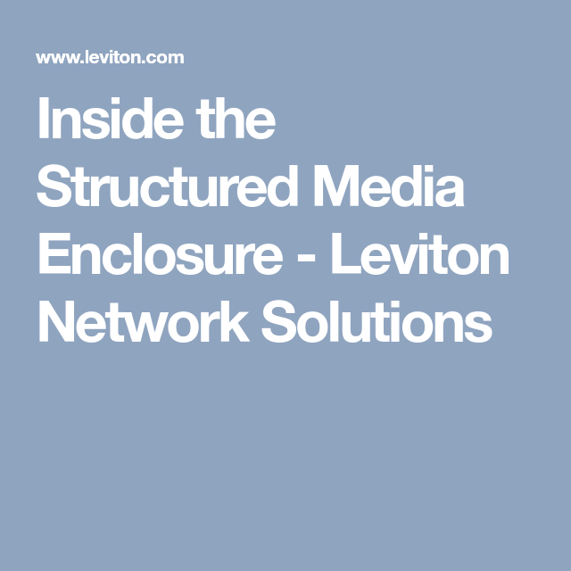 Inside the Structured Media Enclosure - Leviton Network Solutions ...