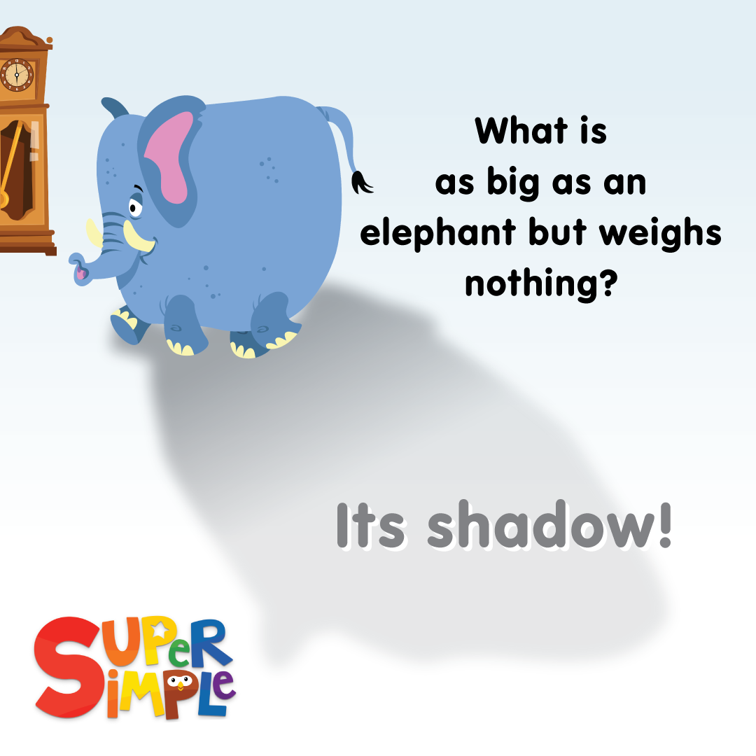 Q. What is as big as an elephant but weighs nothing? A. Its